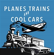 Planes, Trains & Cool Cars! 2019